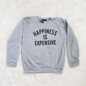 Tops - New Happiness Is Expensive Light Sweatshirt!